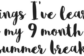 Things I've learnt after my 9 month long summer break. . .
